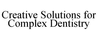 mark for CREATIVE SOLUTIONS FOR COMPLEX DENTISTRY, trademark #85952918