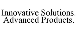 mark for INNOVATIVE SOLUTIONS. ADVANCED PRODUCTS., trademark #85953952