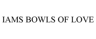 mark for IAMS BOWLS OF LOVE, trademark #85953971