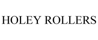mark for HOLEY ROLLERS, trademark #85954087