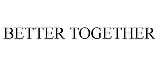 mark for BETTER TOGETHER, trademark #85954310