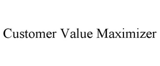mark for CUSTOMER VALUE MAXIMIZER, trademark #85954318