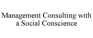 mark for MANAGEMENT CONSULTING WITH A SOCIAL CONSCIENCE, trademark #85954518