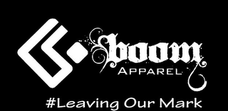 mark for BOOM APPAREL #LEAVING OUR MARK, trademark #85955405