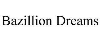 mark for BAZILLION DREAMS, trademark #85955435