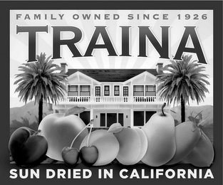 mark for TRAINA FAMILY OWNED SINCE 1926 SUN DRIED IN CALIFORNIA, trademark #85955674