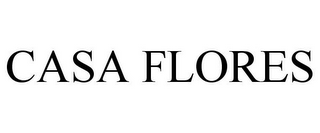 mark for CASA FLORES, trademark #85955838