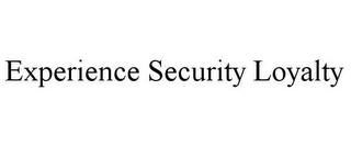 mark for EXPERIENCE SECURITY LOYALTY, trademark #85956197