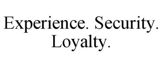 mark for EXPERIENCE. SECURITY. LOYALTY., trademark #85956205