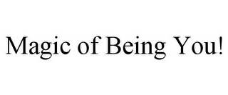 mark for MAGIC OF BEING YOU!, trademark #85956544