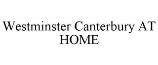 mark for WESTMINSTER CANTERBURY AT HOME, trademark #85957841