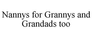mark for NANNYS FOR GRANNYS AND GRANDADS TOO, trademark #85958295