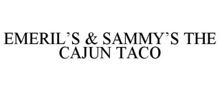 mark for EMERIL'S & SAMMY'S THE CAJUN TACO, trademark #85958390