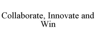 mark for COLLABORATE, INNOVATE AND WIN, trademark #85958530