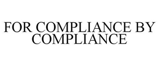 mark for FOR COMPLIANCE BY COMPLIANCE, trademark #85958554