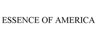 mark for ESSENCE OF AMERICA, trademark #85959228