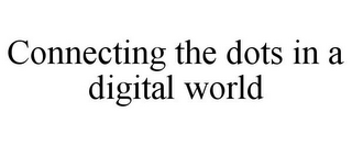 mark for CONNECTING THE DOTS IN A DIGITAL WORLD, trademark #85959767