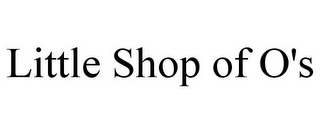 mark for LITTLE SHOP OF O'S, trademark #85960383