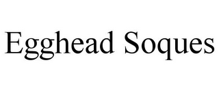 mark for EGGHEAD SOQUES, trademark #85960618