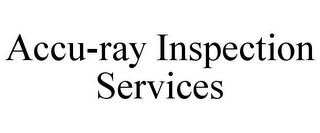 mark for ACCU-RAY INSPECTION SERVICES, trademark #85960624