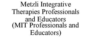 mark for METZLI INTEGRATIVE THERAPIES PROFESSIONALS AND EDUCATORS (MIT PROFESSIONALS AND EDUCATORS), trademark #85960887