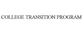 mark for COLLEGE TRANSITION PROGRAM, trademark #85960933