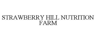 mark for STRAWBERRY HILL NUTRITION FARM, trademark #85961121