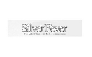 mark for SILVERFEVER THE LATEST TRENDS IN FASHION ACCESSORIES, trademark #85961123