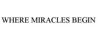 mark for WHERE MIRACLES BEGIN, trademark #85961136