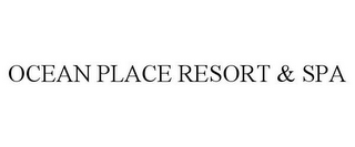 mark for OCEAN PLACE RESORT & SPA, trademark #85961171