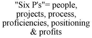 "mark for ""SIX P'S""= PEOPLE, PROJECTS, PROCESS, PROFICIENCIES, POSITIONING & PROFITS, trademark #85961179"