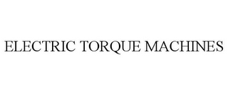 mark for ELECTRIC TORQUE MACHINES, trademark #85961296