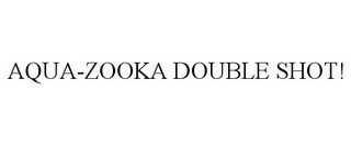 mark for AQUA-ZOOKA DOUBLE SHOT!, trademark #85961579