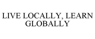 mark for LIVE LOCALLY, LEARN GLOBALLY, trademark #85962152