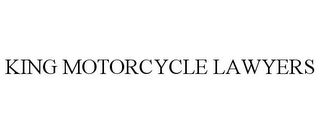 mark for KING MOTORCYCLE LAWYERS, trademark #85963238