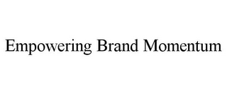 mark for EMPOWERING BRAND MOMENTUM, trademark #85963778