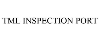 mark for TML INSPECTION PORT, trademark #85963823