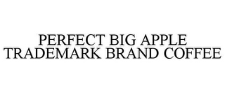 mark for PERFECT BIG APPLE TRADEMARK BRAND COFFEE, trademark #85963984