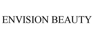 mark for ENVISION BEAUTY, trademark #85964820