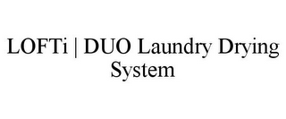 mark for LOFTI | DUO LAUNDRY DRYING SYSTEM, trademark #85964846