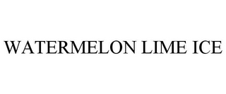 mark for WATERMELON LIME ICE, trademark #85965150