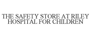 mark for THE SAFETY STORE AT RILEY HOSPITAL FOR CHILDREN, trademark #85965381