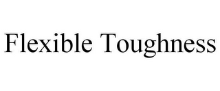 mark for FLEXIBLE TOUGHNESS, trademark #85965573