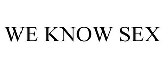 mark for WE KNOW SEX, trademark #85965605