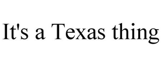 mark for IT'S A TEXAS THING, trademark #85965973