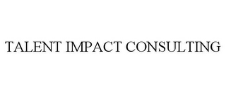 mark for TALENT IMPACT CONSULTING, trademark #85967459