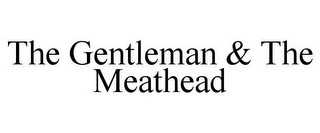 mark for THE GENTLEMAN & THE MEATHEAD, trademark #85967731