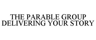mark for THE PARABLE GROUP DELIVERING YOUR STORY, trademark #85967910