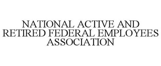 mark for NATIONAL ACTIVE AND RETIRED FEDERAL EMPLOYEES ASSOCIATION, trademark #85968114