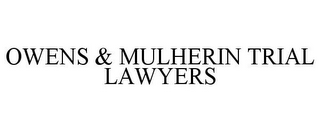mark for OWENS & MULHERIN TRIAL LAWYERS, trademark #85968172